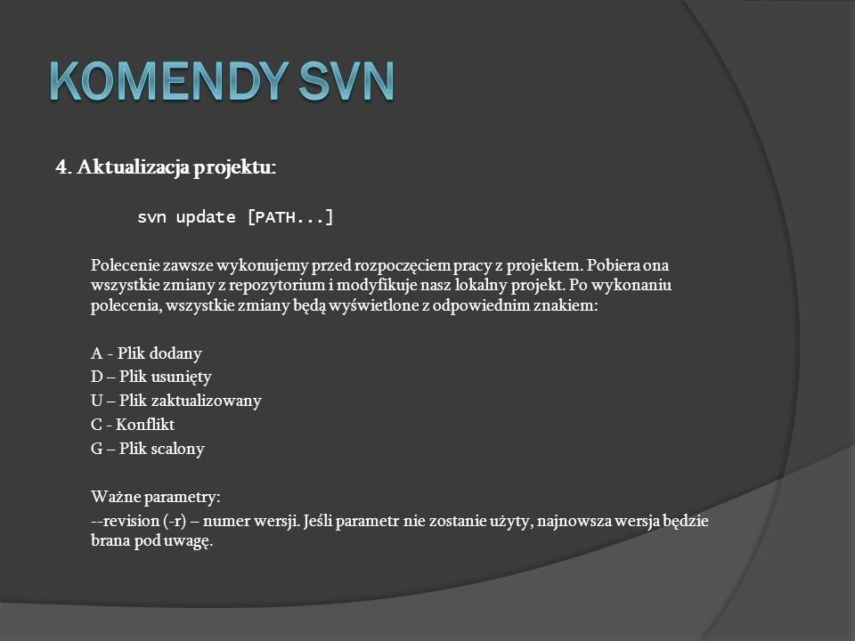 Komendy SVN 4. Aktualizacja projektu: svn update [PATH...]